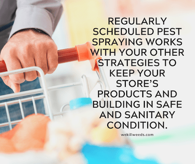 Regularly scheduled pest spraying works with your other strategies to keep your store's products and building in safe and sanitary condition.